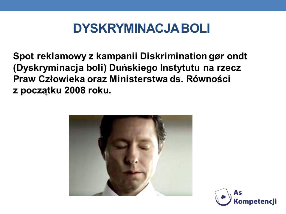 DYSKRYMINACJA BOLI Spot reklamowy z kampanii Diskrimination gør ondt (Dyskryminacja boli) Duńskiego Instytutu na rzecz Praw Człowieka oraz Ministerstw