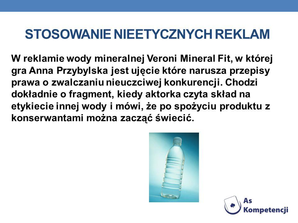 STOSOWANIE NIEETYCZNYCH REKLAM W reklamie wody mineralnej Veroni Mineral Fit, w której gra Anna Przybylska jest ujęcie które narusza przepisy prawa o