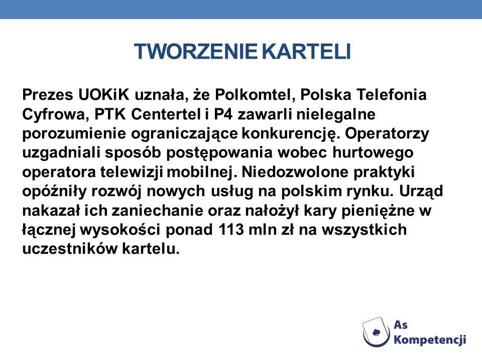 TWORZENIE KARTELI Prezes UOKiK uznała, że Polkomtel, Polska Telefonia Cyfrowa, PTK Centertel i P4 zawarli nielegalne porozumienie ograniczające konkur