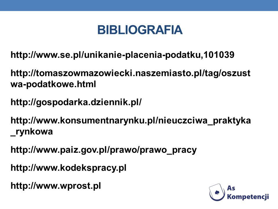BIBLIOGRAFIA http://www.se.pl/unikanie-placenia-podatku,101039 http://tomaszowmazowiecki.naszemiasto.pl/tag/oszust wa-podatkowe.html http://gospodarka