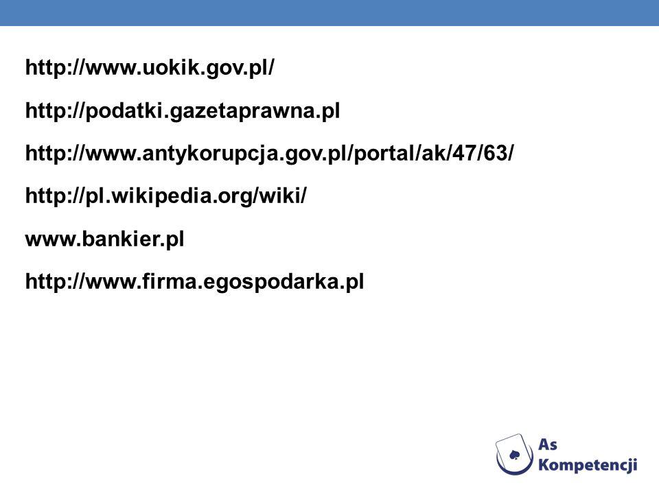 http://www.uokik.gov.pl/ http://podatki.gazetaprawna.pl http://www.antykorupcja.gov.pl/portal/ak/47/63/ http://pl.wikipedia.org/wiki/ www.bankier.pl h