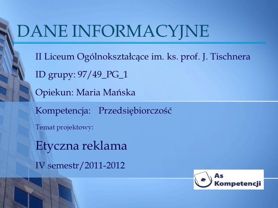 DANE INFORMACYJNE II Liceum Ogólnokształcące im. ks. prof. J. Tischnera ID grupy: 97/49_PG_1 Opiekun: Maria Mańska Kompetencja: Przedsiębiorczość Tema