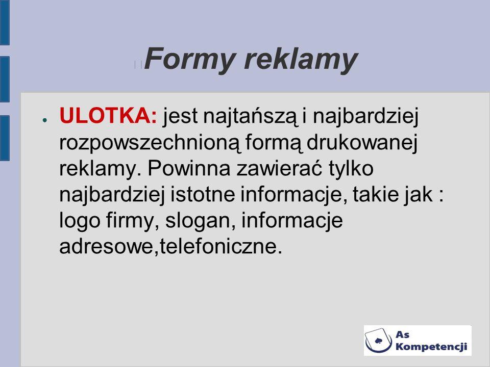 Formy reklamy ULOTKA: jest najtańszą i najbardziej rozpowszechnioną formą drukowanej reklamy. Powinna zawierać tylko najbardziej istotne informacje, t