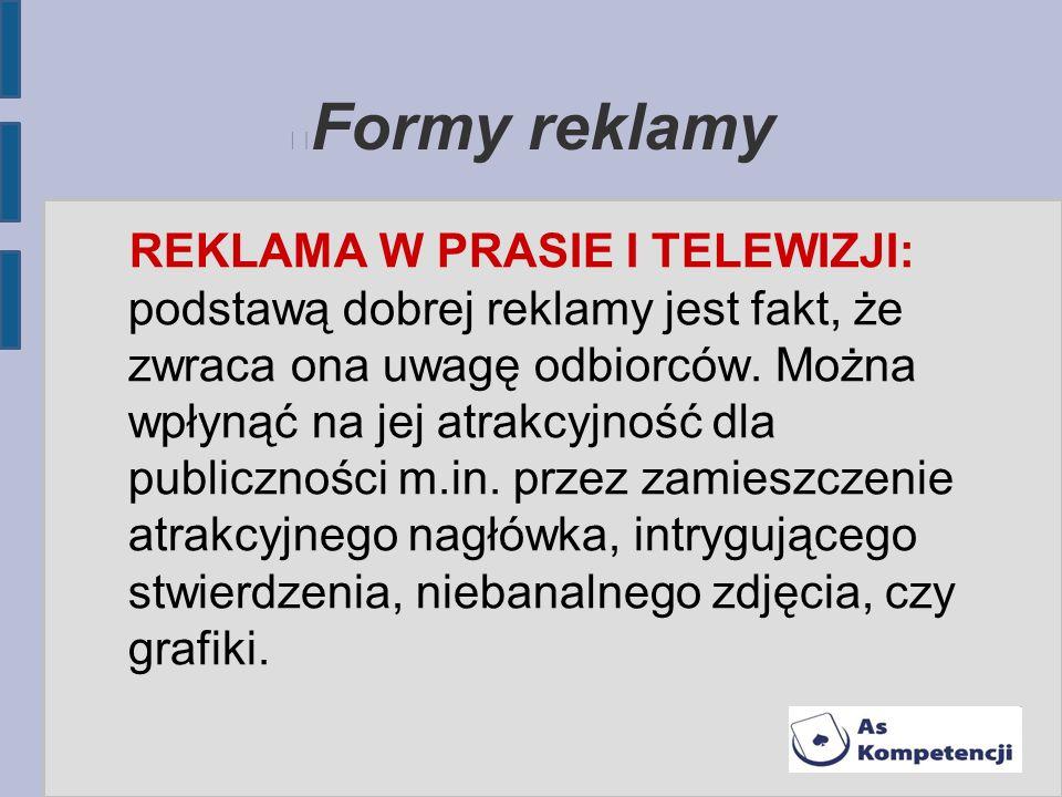 Formy reklamy REKLAMA W PRASIE I TELEWIZJI: podstawą dobrej reklamy jest fakt, że zwraca ona uwagę odbiorców. Można wpłynąć na jej atrakcyjność dla pu