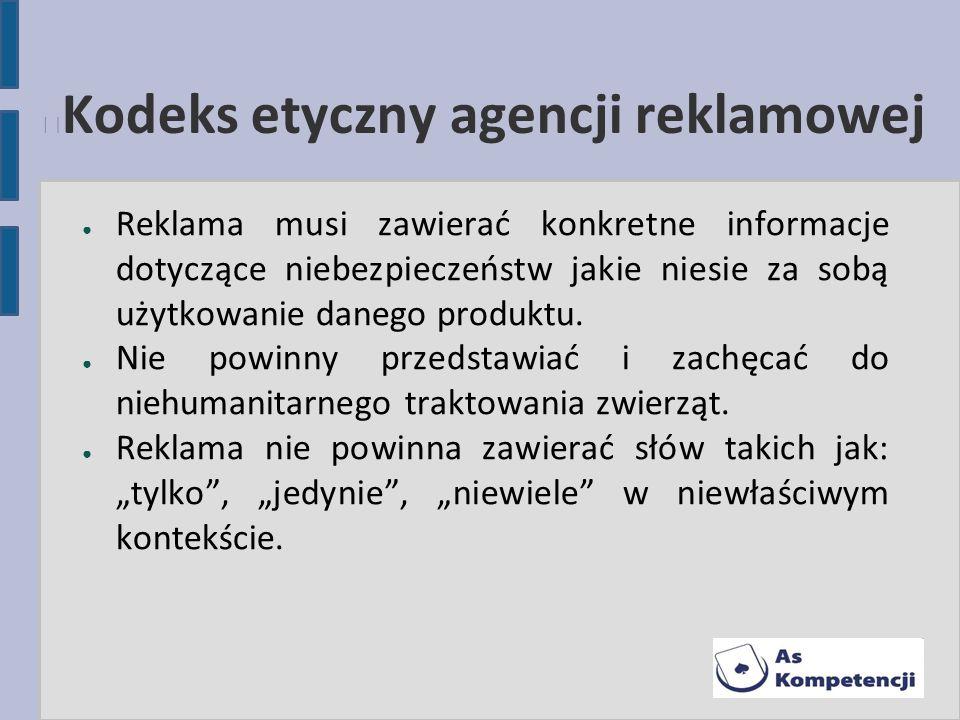 Kodeks etyczny agencji reklamowej Reklama musi zawierać konkretne informacje dotyczące niebezpieczeństw jakie niesie za sobą użytkowanie danego produk