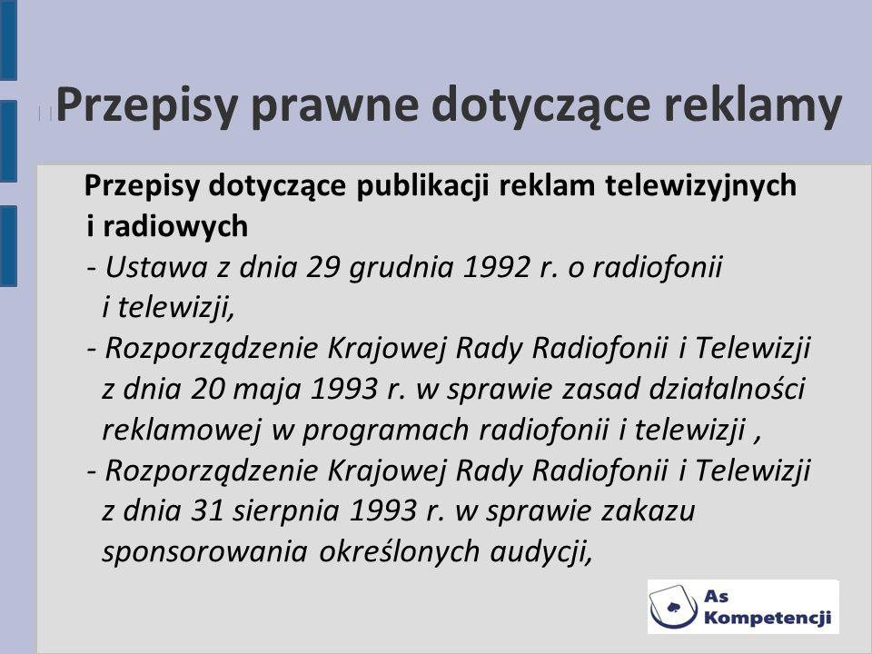 Przepisy prawne dotyczące reklamy Przepisy dotyczące publikacji reklam telewizyjnych i radiowych - Ustawa z dnia 29 grudnia 1992 r. o radiofonii i tel