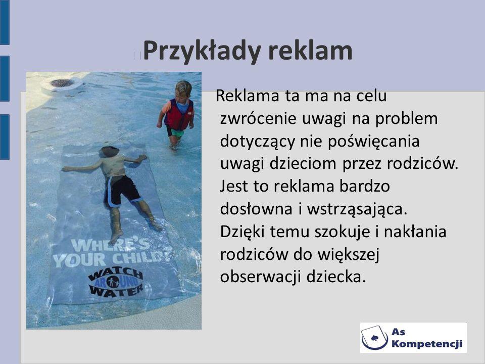 Przykłady reklam Reklama ta ma na celu zwrócenie uwagi na problem dotyczący nie poświęcania uwagi dzieciom przez rodziców. Jest to reklama bardzo dosł