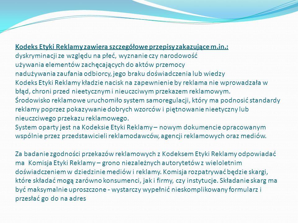 Kodeks Etyki Reklamy zawiera szczegółowe przepisy zakazujące m.in.: dyskryminacji ze względu na płeć, wyznanie czy narodowość używania elementów zachę