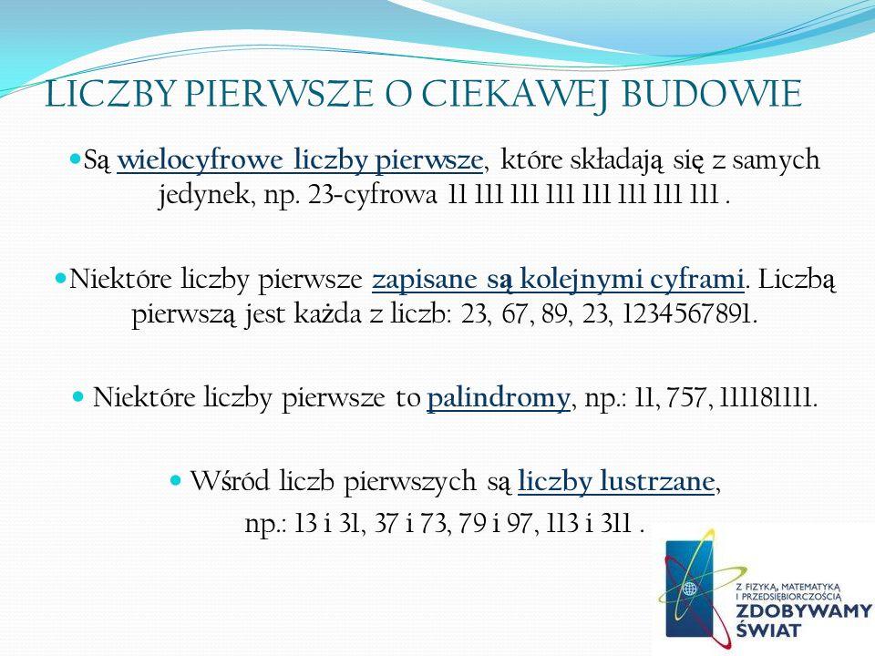 LICZBY PIERWSZE O CIEKAWEJ BUDOWIE S ą wielocyfrowe liczby pierwsze, które składaj ą si ę z samych jedynek, np. 23 - cyfrowa 11 111 111 111 111 111 11