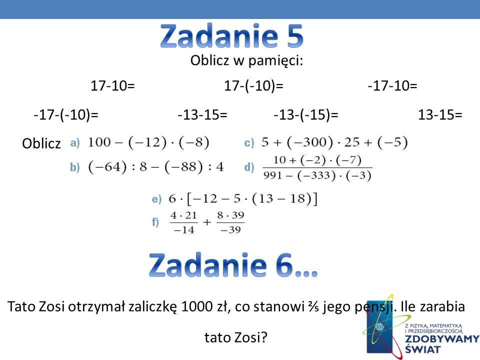 17-10= 17-(-10)= -17-10= -17-(-10)= -13-15= -13-(-15)= 13-15= Oblicz w pamięci: Tato Zosi otrzymał zaliczkę 1000 zł, co stanowi jego pensji.