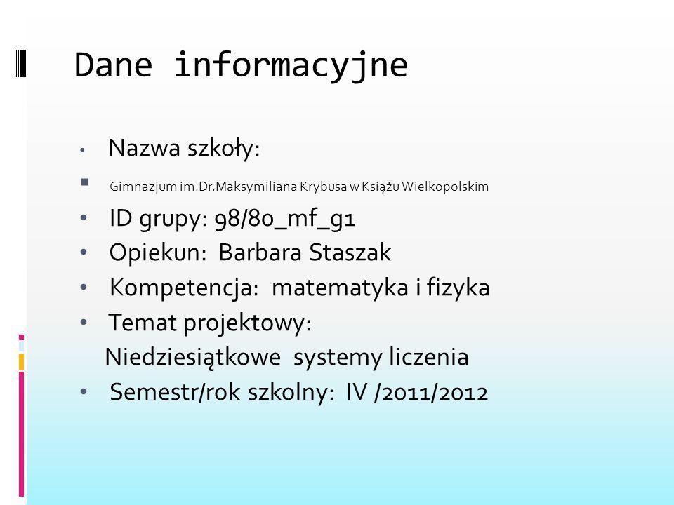 Dane informacyjne Nazwa szkoły: Gimnazjum im.Dr.Maksymiliana Krybusa w Książu Wielkopolskim ID grupy: 98/80_mf_g1 Opiekun: Barbara Staszak Kompetencja