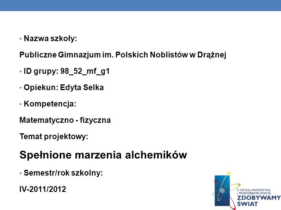 Nazwa szkoły: Publiczne Gimnazjum im. Polskich Noblistów w Drążnej ID grupy: 98_52_mf_g1 Opiekun: Edyta Selka Kompetencja: Matematyczno - fizyczna Tem