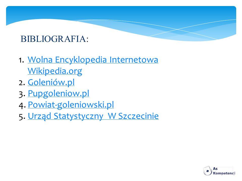 BIBLIOGRAFIA: 1.Wolna Encyklopedia Internetowa Wikipedia.orgWolna Encyklopedia Internetowa Wikipedia.org 2.Goleniów.plGoleniów.pl 3.Pupgoleniow.plPupg
