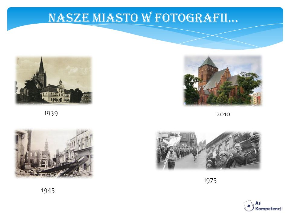 NASZE MIASTO W FOTOGRAFII… 1939 2010 1945 1975