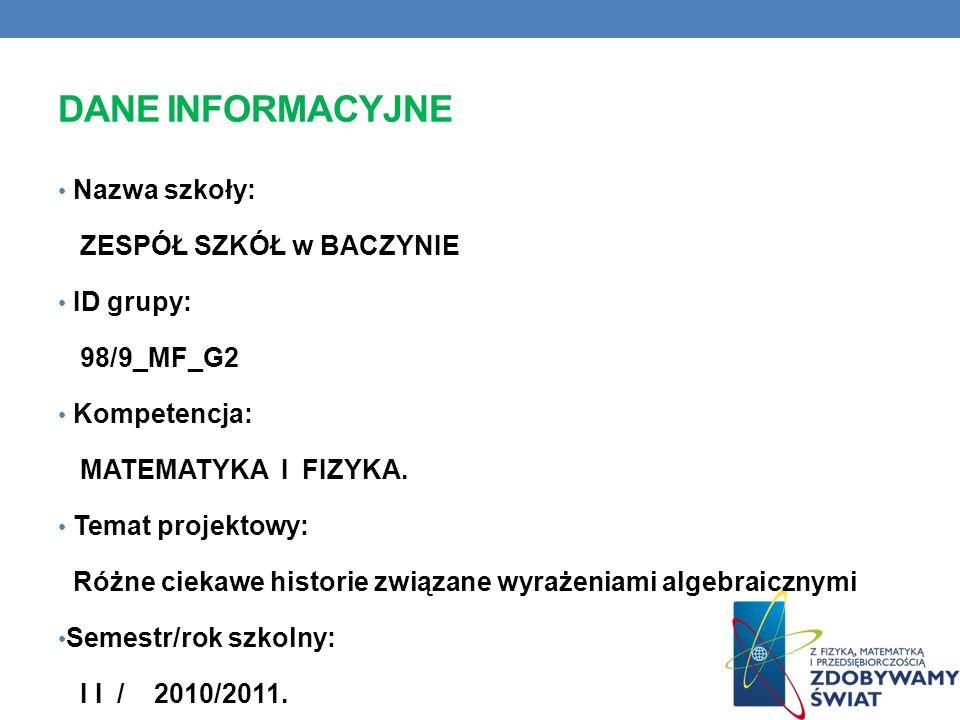 DANE INFORMACYJNE Nazwa szkoły: ZESPÓŁ SZKÓŁ w BACZYNIE ID grupy: 98/9_MF_G2 Kompetencja: MATEMATYKA I FIZYKA.