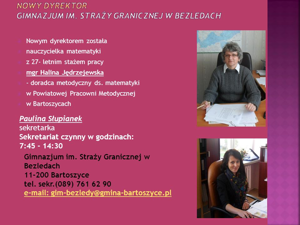 Nowym dyrektorem została nauczycielka matematyki z 27- letnim stażem pracy mgr Halina Jędrzejewska - doradca metodyczny ds. matematyki w Powiatowej Pr