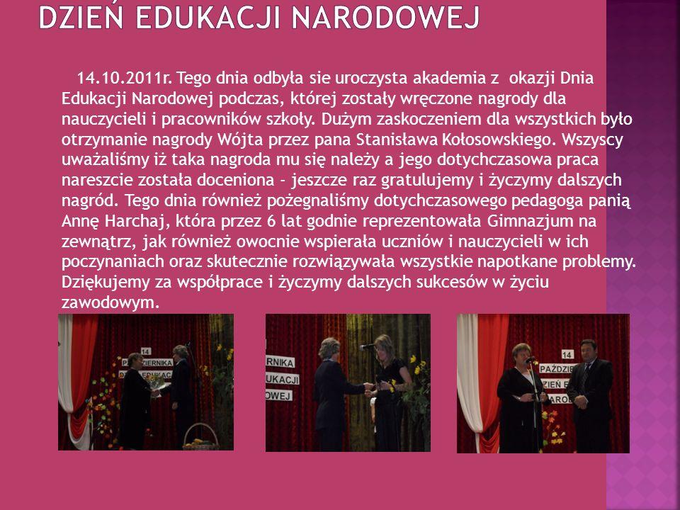 14.10.2011r. Tego dnia odbyła sie uroczysta akademia z okazji Dnia Edukacji Narodowej podczas, której zostały wręczone nagrody dla nauczycieli i praco