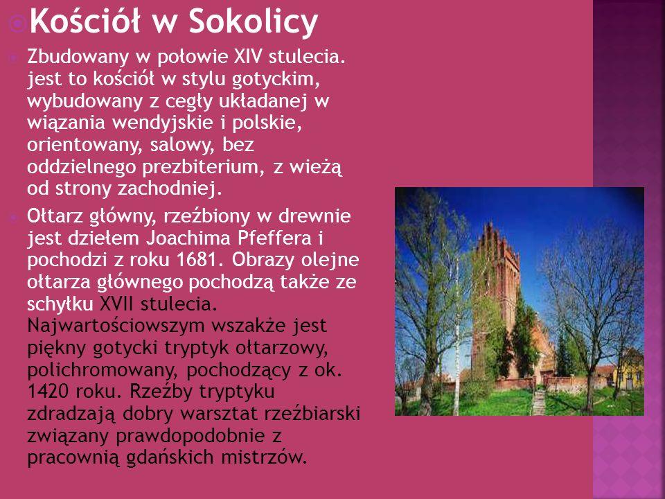 Kościół w Sokolicy Zbudowany w połowie XIV stulecia. jest to kościół w stylu gotyckim, wybudowany z cegły układanej w wiązania wendyjskie i polskie, o