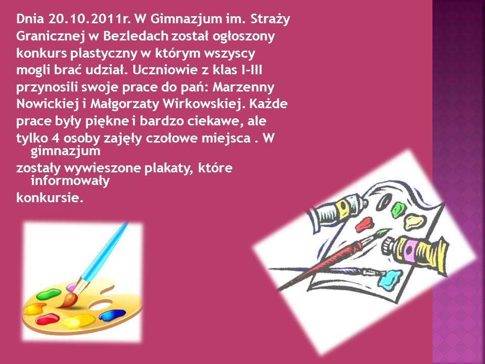 Dnia 20.10.2011r. W Gimnazjum im. Straży Granicznej w Bezledach został ogłoszony konkurs plastyczny w którym wszyscy mogli brać udział. Uczniowie z kl