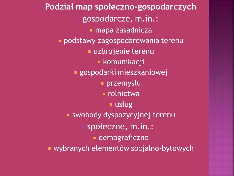 Podział map społeczno-gospodarczych gospodarcze, m.in.: mapa zasadnicza podstawy zagospodarowania terenu uzbrojenie terenu komunikacji gospodarki mies