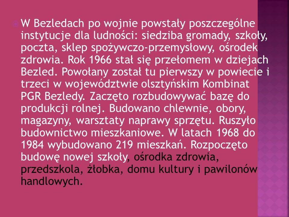 W Bezledach po wojnie powstały poszczególne instytucje dla ludności: siedziba gromady, szkoły, poczta, sklep spożywczo-przemysłowy, ośrodek zdrowia. R