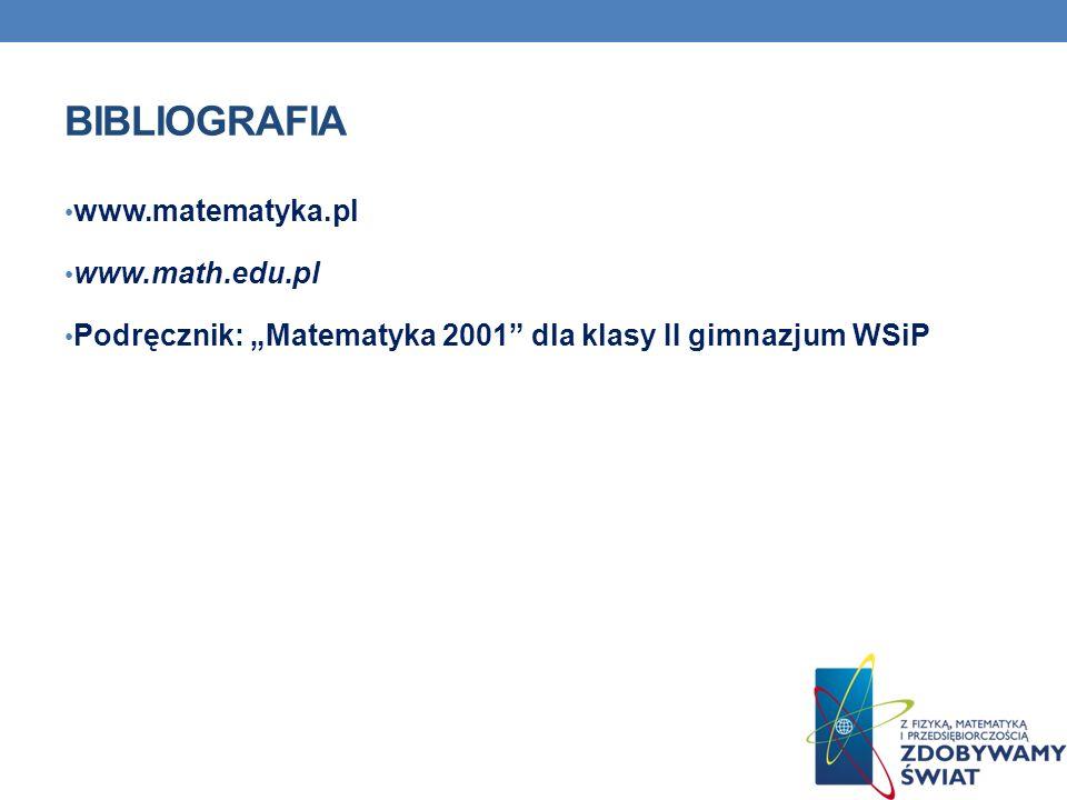 BIBLIOGRAFIA www.matematyka.pl www.math.edu.pl Podręcznik: Matematyka 2001 dla klasy II gimnazjum WSiP