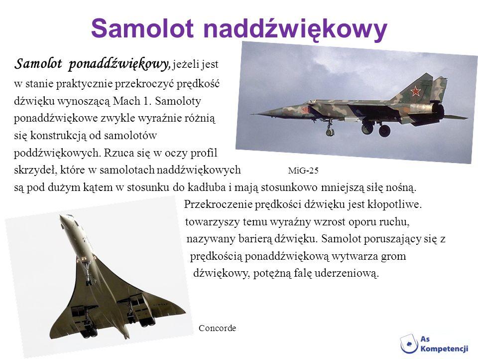 Samolot naddźwiękowy Samolot ponaddźwiękowy, jeżeli jest w stanie praktycznie przekroczyć prędkość dźwięku wynoszącą Mach 1. Samoloty ponaddźwiękowe z