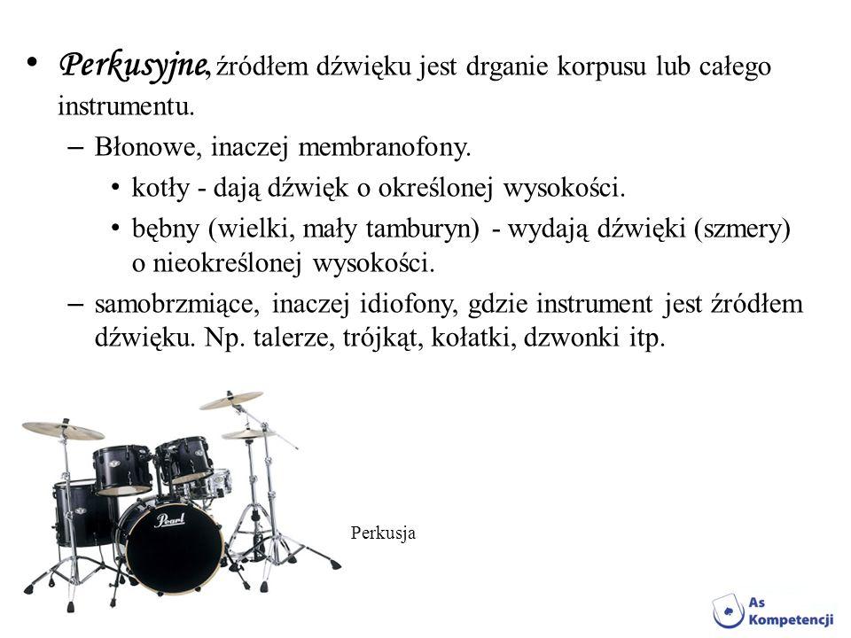 Perkusyjne, źródłem dźwięku jest drganie korpusu lub całego instrumentu. – Błonowe, inaczej membranofony. kotły - dają dźwięk o określonej wysokości.