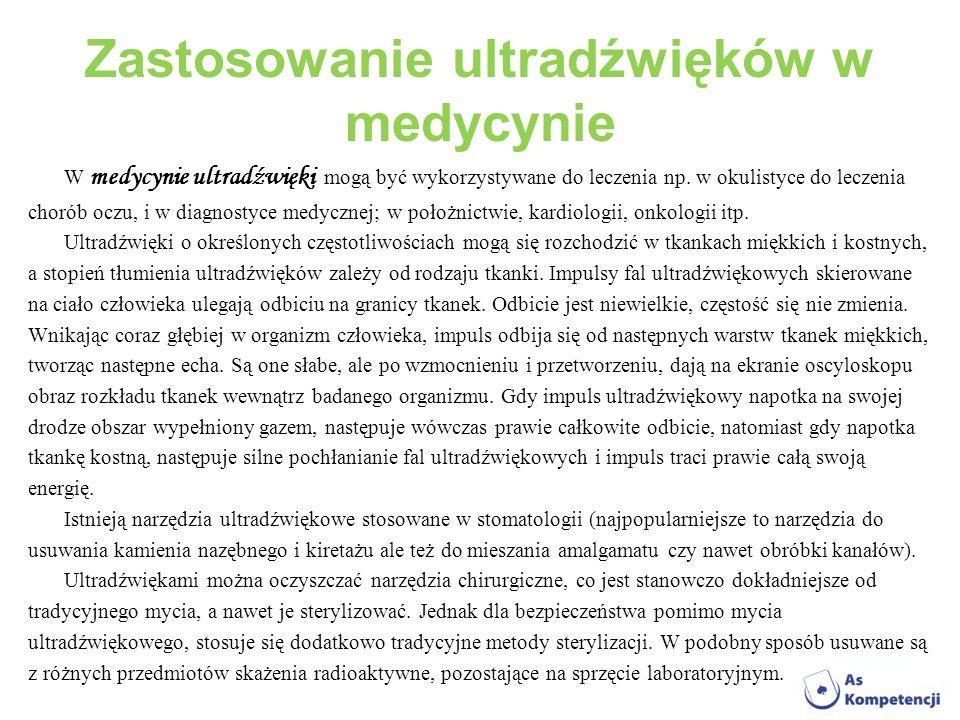 Zastosowanie ultradźwięków w medycynie W medycynie ultradźwięki mogą być wykorzystywane do leczenia np. w okulistyce do leczenia chorób oczu, i w diag