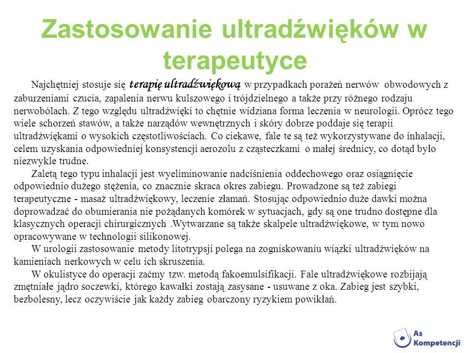 Zastosowanie ultradźwięków w terapeutyce Najchętniej stosuje się terapię ultradźwiękową w przypadkach porażeń nerwów obwodowych z zaburzeniami czucia,