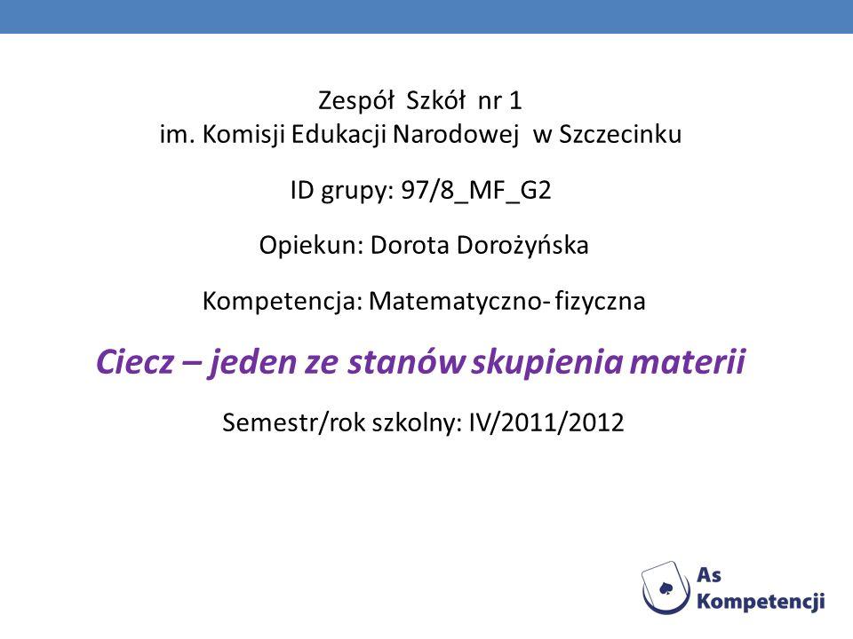Zespół Szkół nr 1 im. Komisji Edukacji Narodowej w Szczecinku ID grupy: 97/8_MF_G2 Opiekun: Dorota Dorożyńska Kompetencja: Matematyczno- fizyczna Ciec
