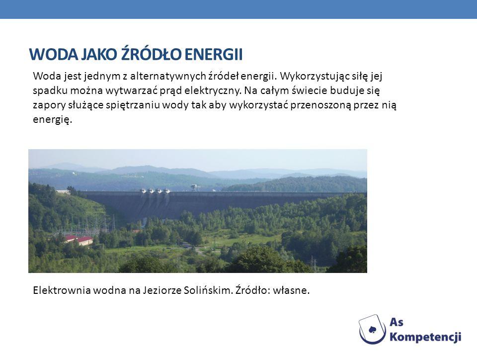 WODA JAKO ŹRÓDŁO ENERGII Elektrownia wodna na Jeziorze Solińskim. Źródło: własne. Woda jest jednym z alternatywnych źródeł energii. Wykorzystując siłę