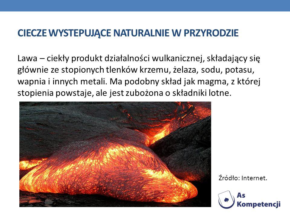 CIECZE WYSTEPUJĄCE NATURALNIE W PRZYRODZIE Lawa – ciekły produkt działalności wulkanicznej, składający się głównie ze stopionych tlenków krzemu, żelaz