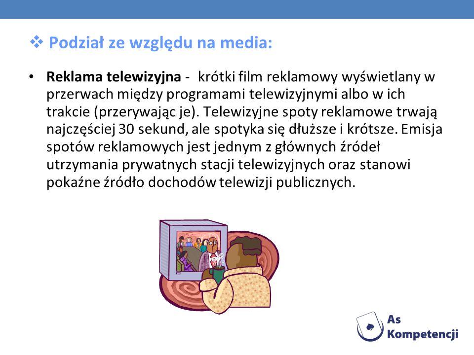 Podział ze względu na media: Reklama telewizyjna - krótki film reklamowy wyświetlany w przerwach między programami telewizyjnymi albo w ich trakcie (p