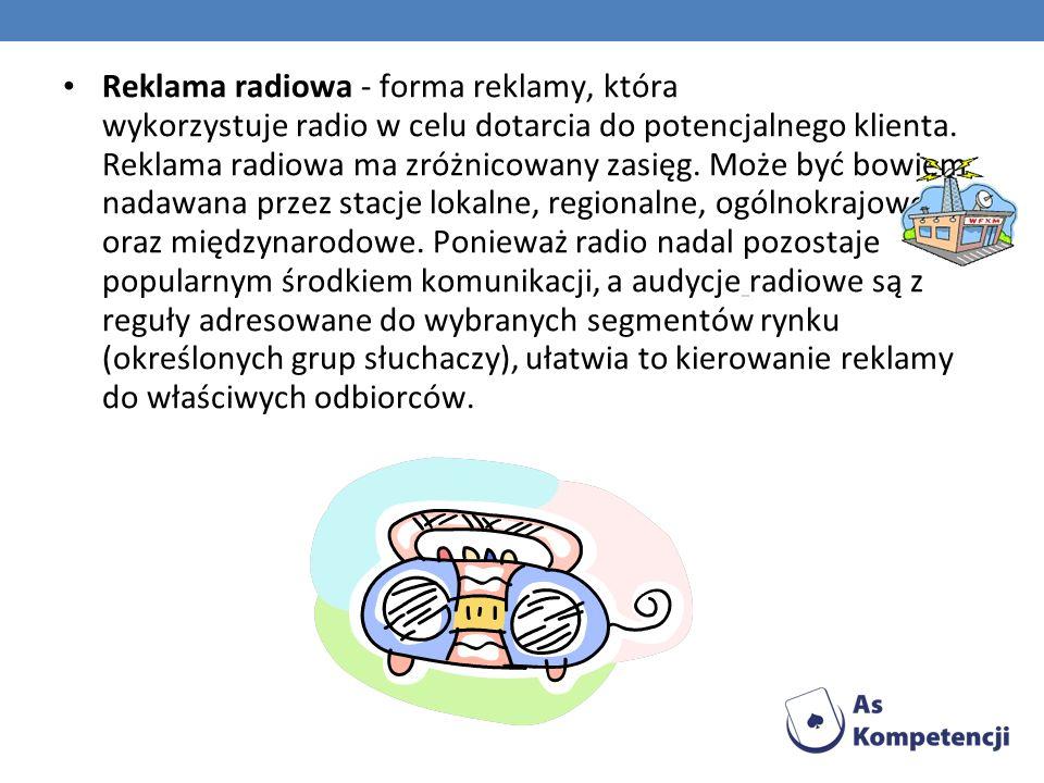 Reklama radiowa - forma reklamy, która wykorzystuje radio w celu dotarcia do potencjalnego klienta. Reklama radiowa ma zróżnicowany zasięg. Może być b