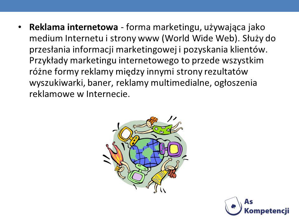 Reklama internetowa - forma marketingu, używająca jako medium Internetu i strony www (World Wide Web). Służy do przesłania informacji marketingowej i