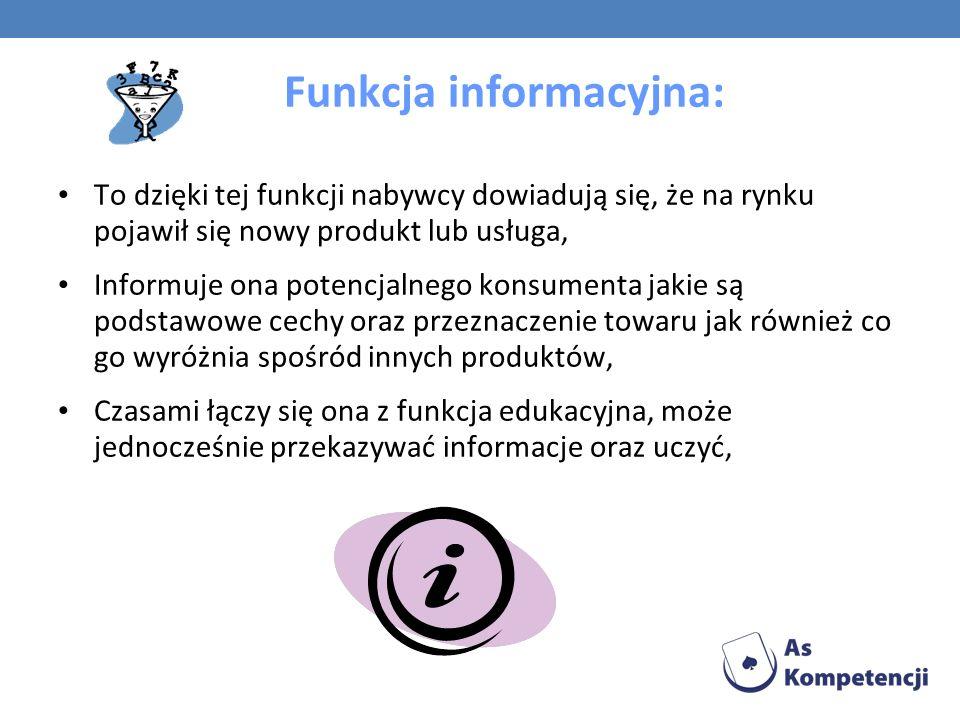 Funkcja informacyjna: To dzięki tej funkcji nabywcy dowiadują się, że na rynku pojawił się nowy produkt lub usługa, Informuje ona potencjalnego konsum