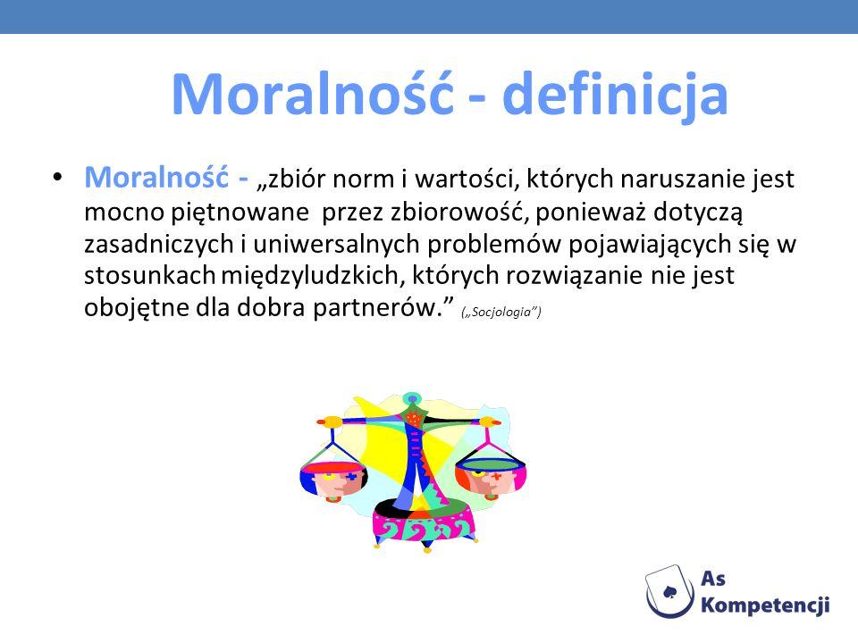 Moralność - definicja Moralność -zbiór norm i wartości, których naruszanie jest mocno piętnowane przez zbiorowość, ponieważ dotyczą zasadniczych i uni