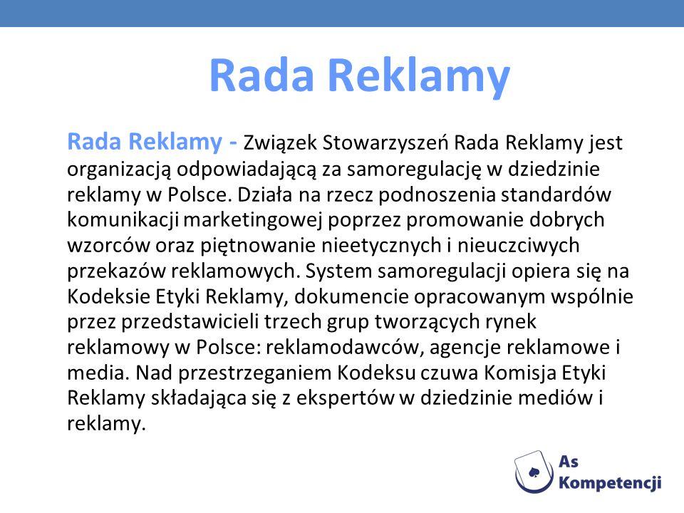 Rada Reklamy Rada Reklamy - Związek Stowarzyszeń Rada Reklamy jest organizacją odpowiadającą za samoregulację w dziedzinie reklamy w Polsce. Działa na