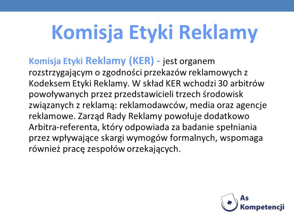 Komisja Etyki Reklamy Komisja Etyki Reklamy (KER) - jest organem rozstrzygającym o zgodności przekazów reklamowych z Kodeksem Etyki Reklamy. W skład K