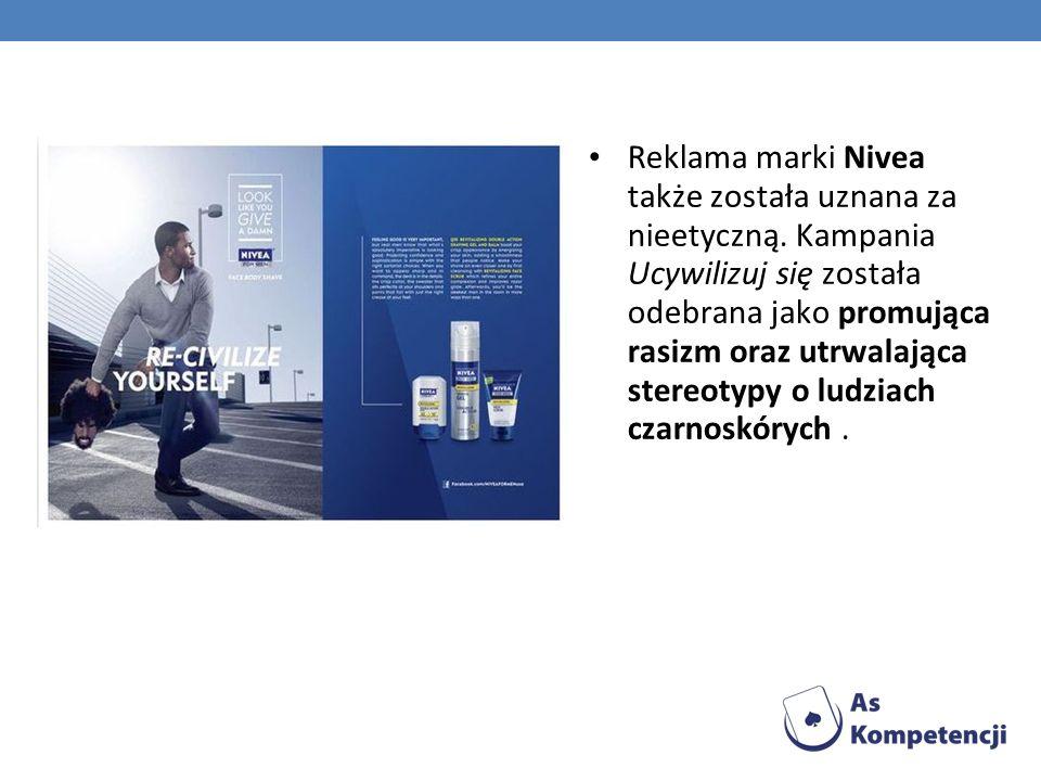 Reklama marki Nivea także została uznana za nieetyczną. Kampania Ucywilizuj się została odebrana jako promująca rasizm oraz utrwalająca stereotypy o l