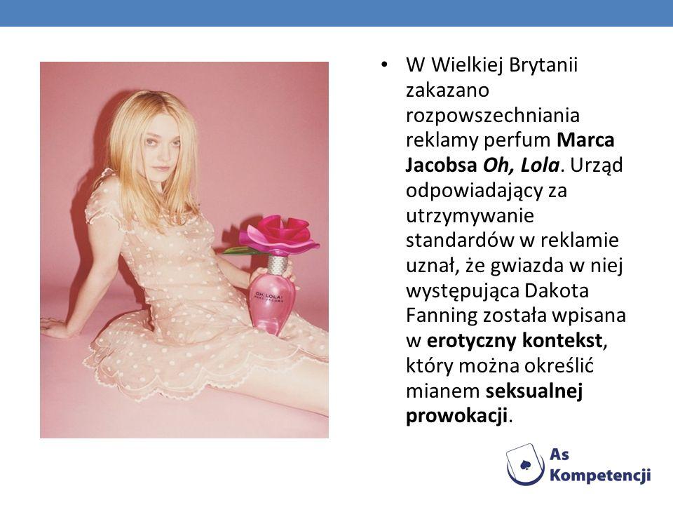 W Wielkiej Brytanii zakazano rozpowszechniania reklamy perfum Marca Jacobsa Oh, Lola. Urząd odpowiadający za utrzymywanie standardów w reklamie uznał,