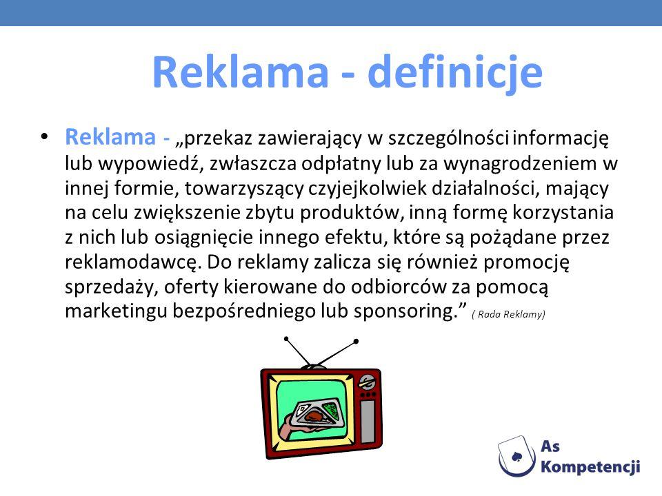 Reklama - definicje Reklama - przekaz zawierający w szczególności informację lub wypowiedź, zwłaszcza odpłatny lub za wynagrodzeniem w innej formie, t