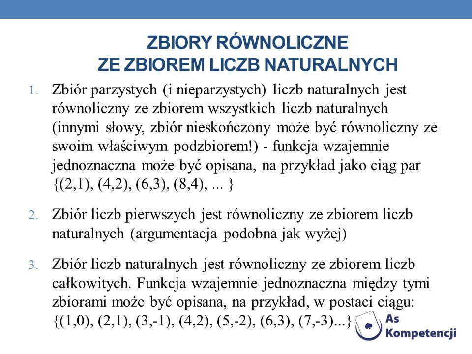 ZBIORY RÓWNOLICZNE ZE ZBIOREM LICZB NATURALNYCH 1. Zbiór parzystych (i nieparzystych) liczb naturalnych jest równoliczny ze zbiorem wszystkich liczb n