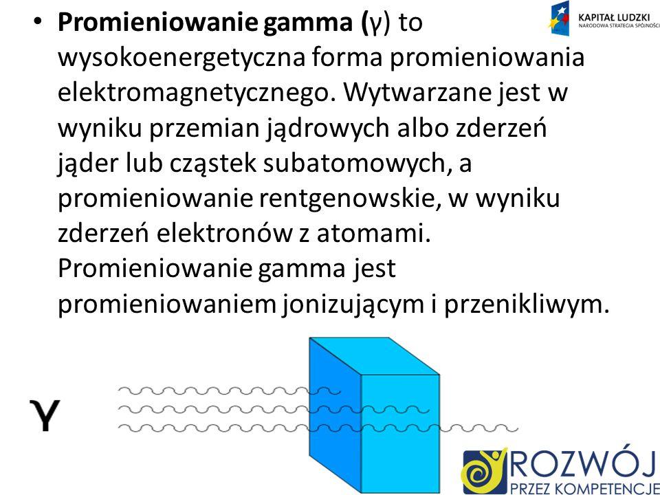 Promieniowanie gamma (γ) to wysokoenergetyczna forma promieniowania elektromagnetycznego.