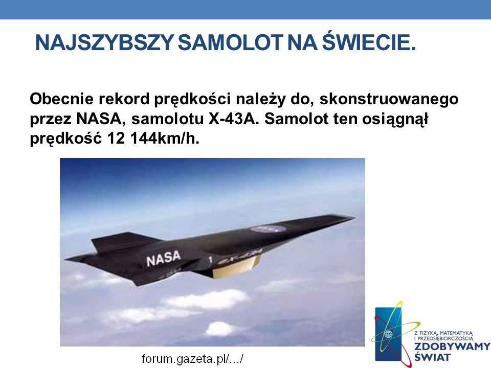 NAJSZYBSZY SAMOLOT NA ŚWIECIE. Obecnie rekord prędkości należy do, skonstruowanego przez NASA, samolotu X-43A. Samolot ten osiągnął prędkość 12 144km/