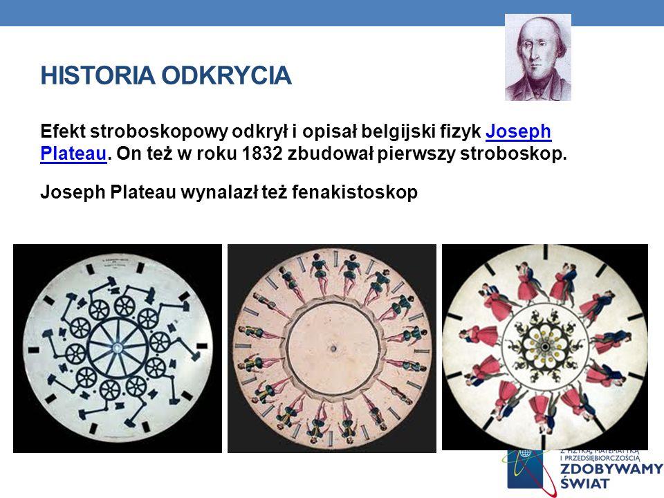 HISTORIA ODKRYCIA Efekt stroboskopowy odkrył i opisał belgijski fizyk Joseph Plateau. On też w roku 1832 zbudował pierwszy stroboskop.Joseph Plateau J