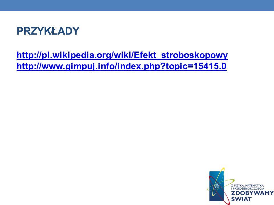 PRZYKŁADY http://pl.wikipedia.org/wiki/Efekt_stroboskopowy http://www.gimpuj.info/index.php?topic=15415.0