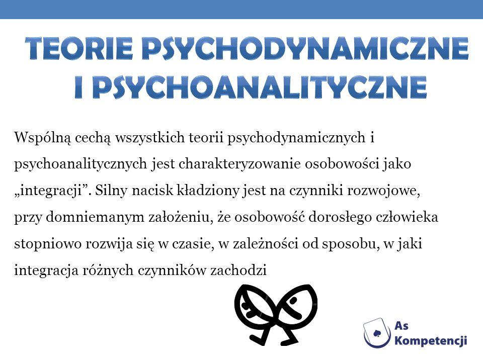 Wspólną cechą wszystkich teorii psychodynamicznych i psychoanalitycznych jest charakteryzowanie osobowości jako integracji.