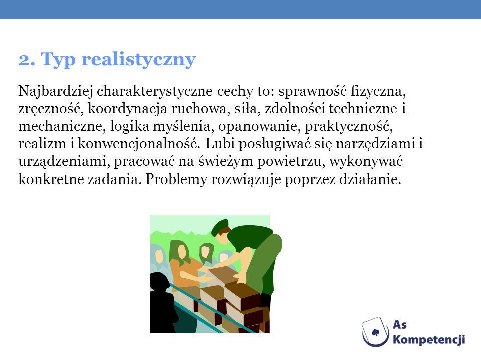 2. Typ realistyczny Najbardziej charakterystyczne cechy to: sprawność fizyczna, zręczność, koordynacja ruchowa, siła, zdolności techniczne i mechanicz